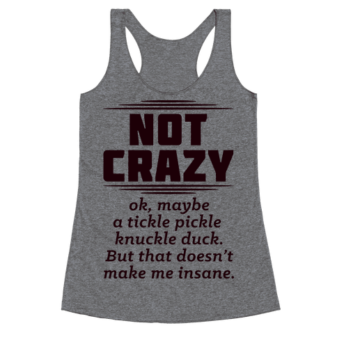 Not Crazy  Racerback Tank Top