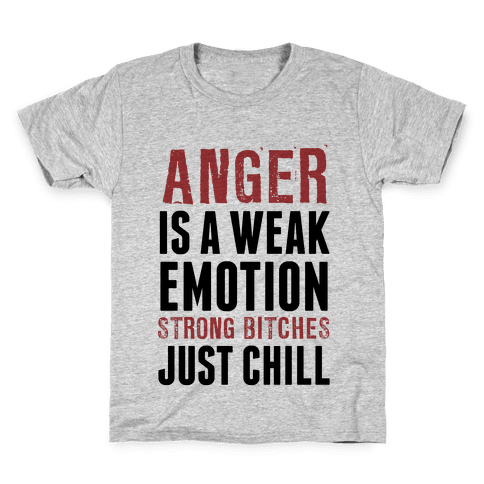 Anger Is A Weak Emotion (Strong Bitches Chill) Kids T-Shirt