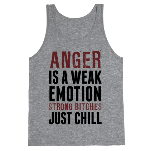 Anger Is A Weak Emotion (Strong Bitches Chill) Tank Top