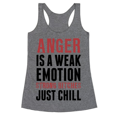 Anger Is A Weak Emotion (Strong Bitches Chill) Racerback Tank Top