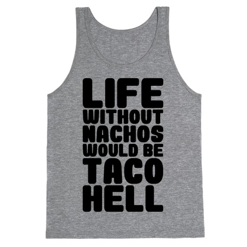 Life Without Nachos Would Be Taco Hell Tank Top