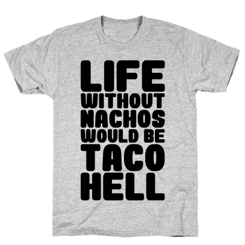 Life Without Nachos Would Be Taco Hell Mens T-Shirt