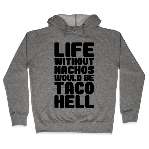 Life Without Nachos Would Be Taco Hell Hooded Sweatshirt