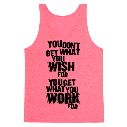 You Get What You Work For Tank Top