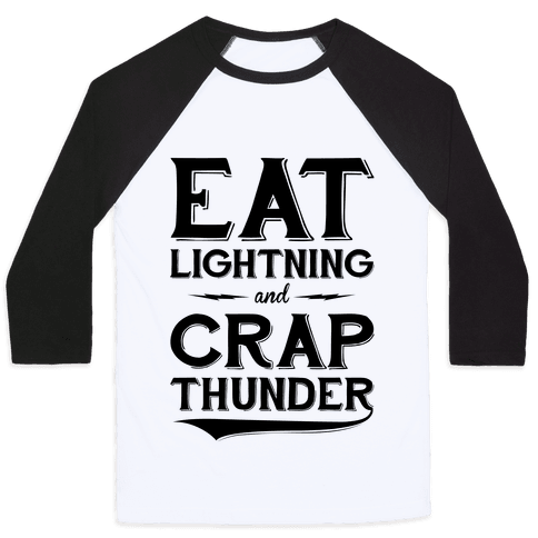 Eat Lightning And Crap Thunder Baseball Tee
