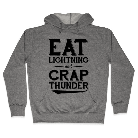 Eat Lightning And Crap Thunder Hooded Sweatshirt
