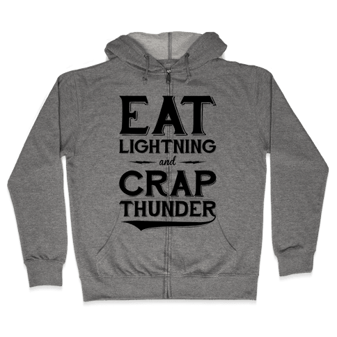 Eat Lightning And Crap Thunder Zip Hoodie