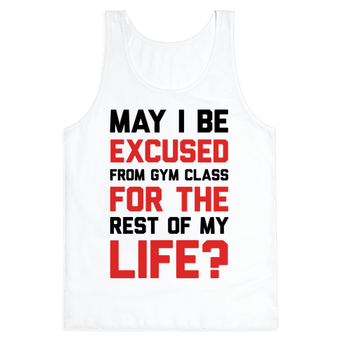May I Be Excused From Gym Class For The Rest Of My Life? Tank Top