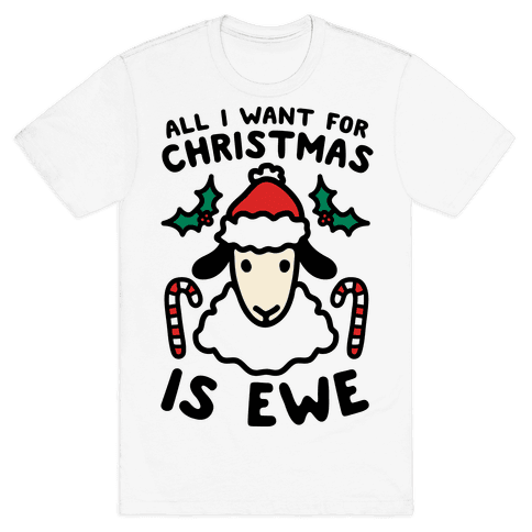 All I Want For Christmas Is Ewe Mens T-Shirt