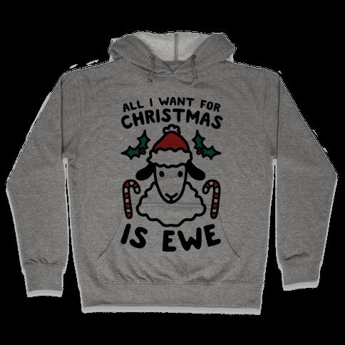 All I Want For Christmas Is Ewe Hooded Sweatshirt