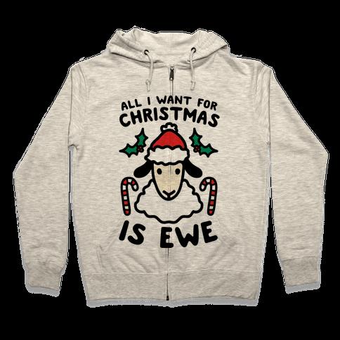 All I Want For Christmas Is Ewe Zip Hoodie