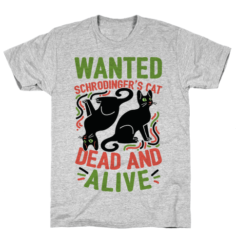 Wanted: Schrodinger's Cat, Dead And Alive Mens T-Shirt