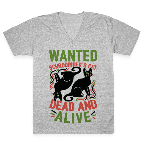 Wanted: Schrodinger's Cat, Dead And Alive V-Neck Tee Shirt