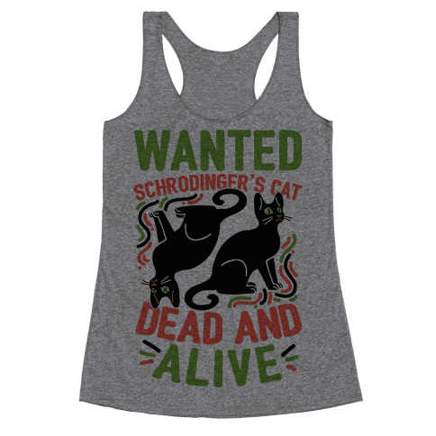 Wanted: Schrodinger's Cat, Dead And Alive Racerback Tank Top