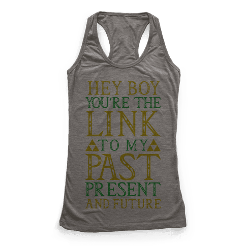 Hey Boy You're the Link to my Past Racerback Tank Top
