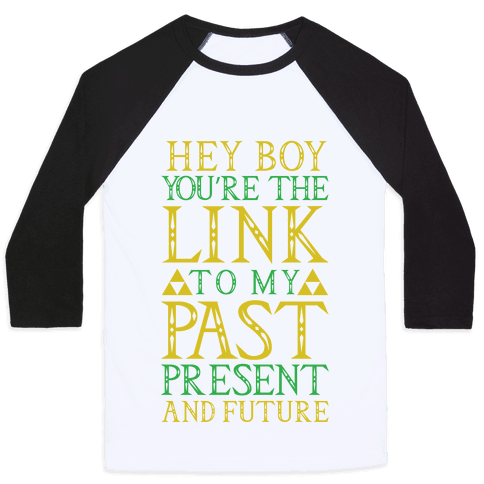 Hey Boy You're the Link to my Past Baseball Tee