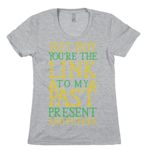 Hey Boy You're the Link to my Past Womens T-Shirt