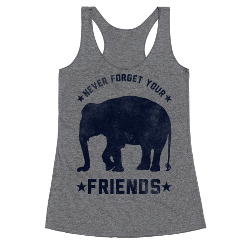 Never Forget Your Friends Racerback Tank Top