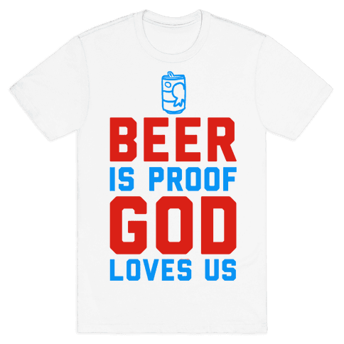 Beer is Proof God Loves Us Mens T-Shirt