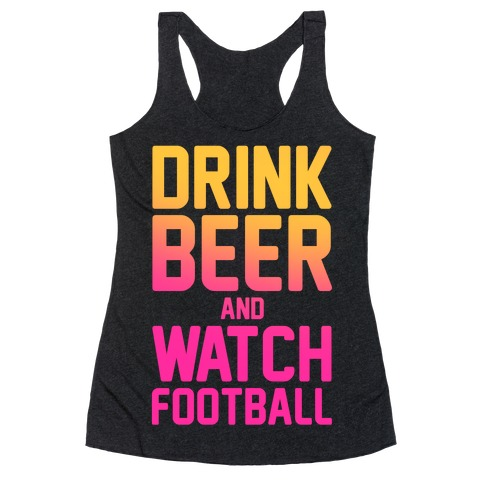 Drink Beer and Watch Football Racerback Tank Top