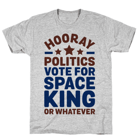 Hooray Politics Vote for Space King or Whatever