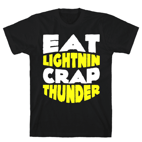 Eat Lightning Crap Thunder  Mens T-Shirt
