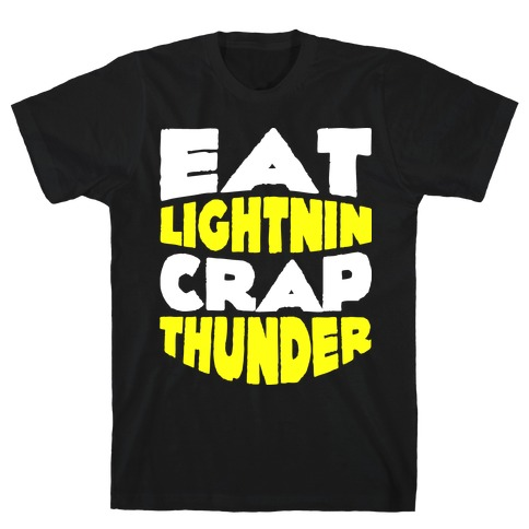 Eat Lightning Crap Thunder  Mens T-Shirt