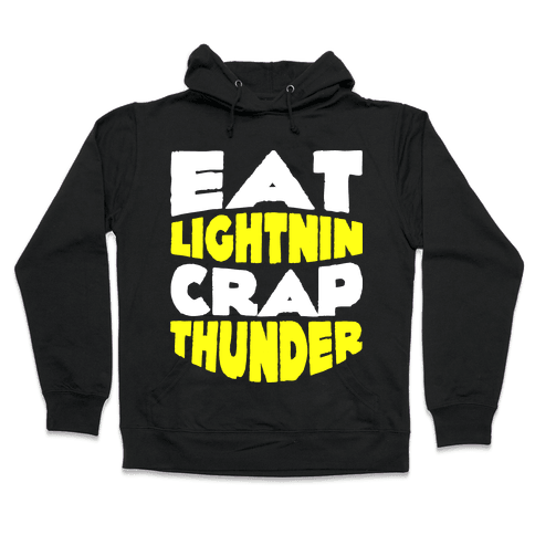 Eat Lightning Crap Thunder  Hooded Sweatshirt