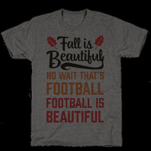 Fall is Beautiful. NO WAIT THAT'S FOOTBALL. Football is Beautiful.