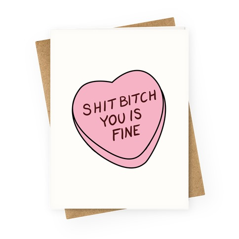 Shit Bitch You is Fine Greeting Card