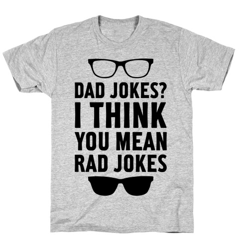 d547f775 I Think You Mean Rad Jokes T-Shirt | LookHUMAN