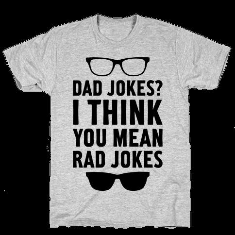I Think You Mean Rad Jokes Mens T-Shirt