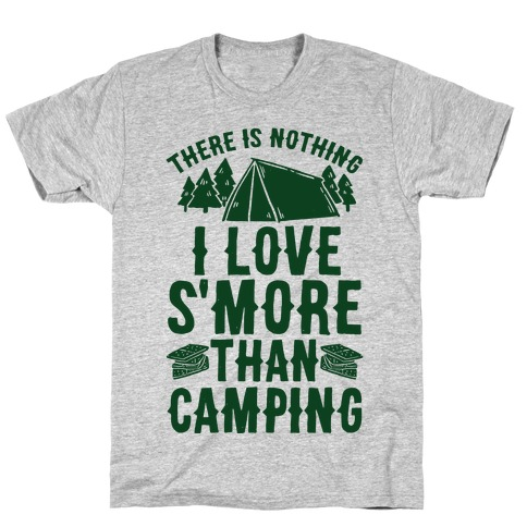 96edb0cfe There Is Nothing I Love S'More Than Camping T-Shirt | LookHUMAN
