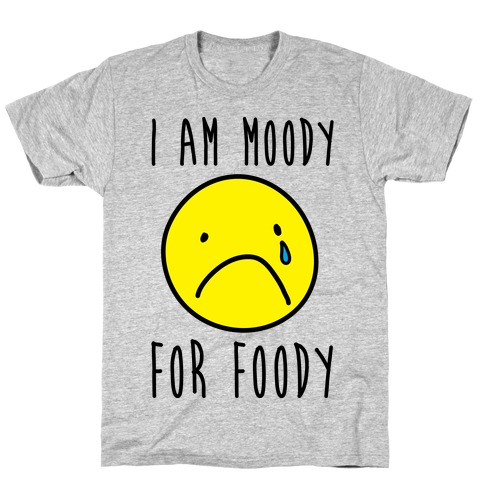 I Am Moody For Foody T-Shirt