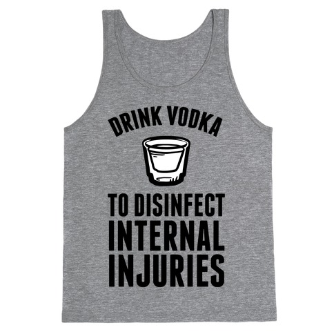 Drink Vodka To Disinfect Internal Injuries Tank Top