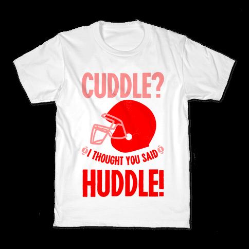 Cuddle?! I Thought you said Huddle! Kids T-Shirt