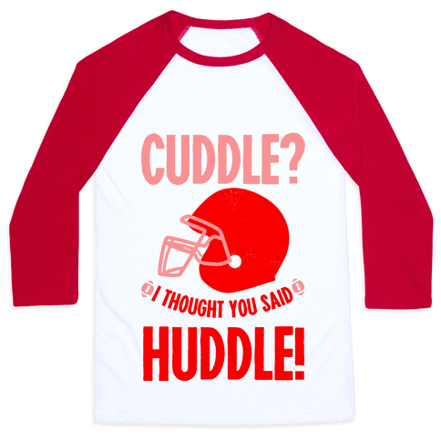 Cuddle?! I Thought you said Huddle! Baseball Tee