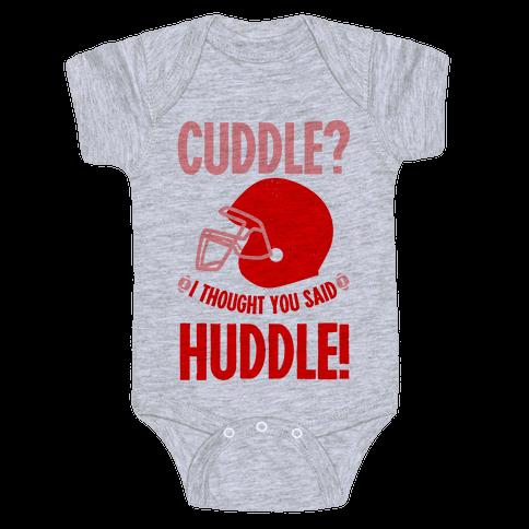 Cuddle?! I Thought you said Huddle! Baby Onesy
