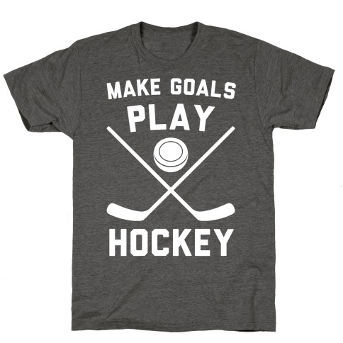 Make Goals Play Hockey T-Shirt