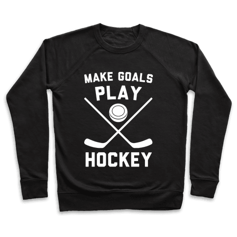 Make Goals Play Hockey Pullover