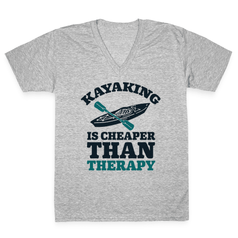 Kayaking is Cheaper Than Therapy V-Neck Tee Shirt