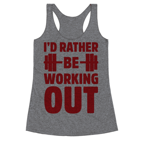 I'd Rather Be Working Out Racerback Tank Top