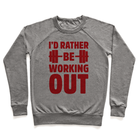 I'd Rather Be Working Out Pullover