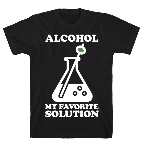 Alcohol My Favorite Solution T-Shirt