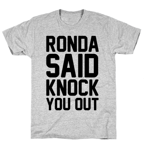 Ronda Said Knock You Out Mens T-Shirt