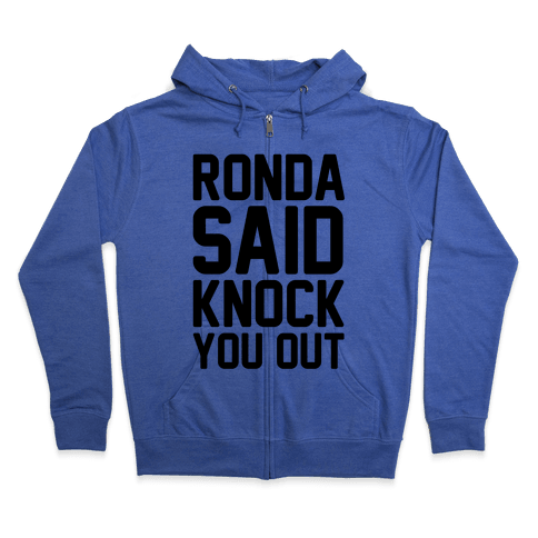 Ronda Said Knock You Out Zip Hoodie