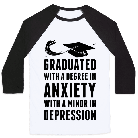 Graduated With A Degree in Anxiety Baseball Tee