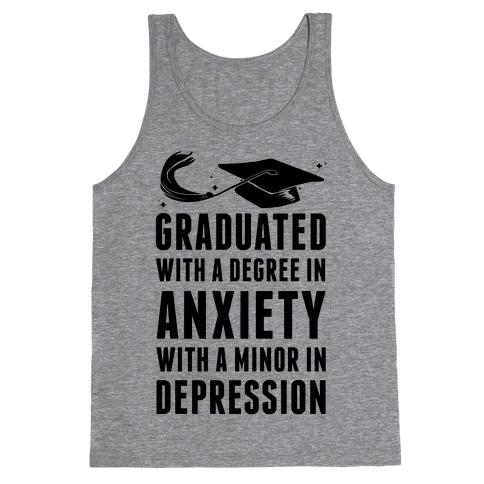Graduated With A Degree in Anxiety Tank Top