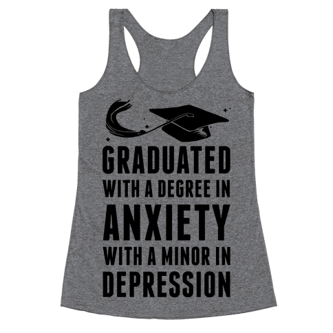 Graduated With A Degree in Anxiety Racerback Tank Top