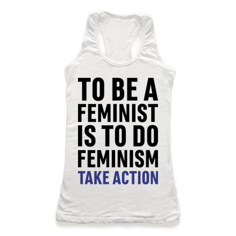 To Be A Feminist Is To Do Feminism - Take Action